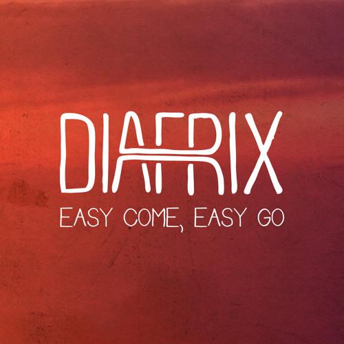 Diafrix - Easy Come, Easy Go