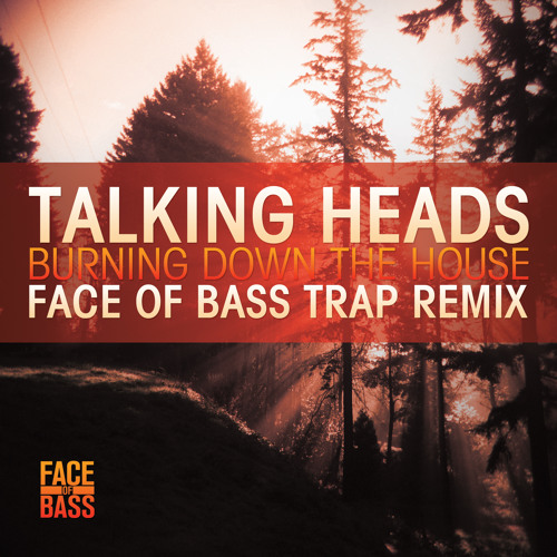 Burning Down the House (Face of Bass Trap Remix) - Talking Heads