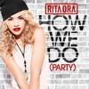 Rita Ora - How We Do (Party)(Explicit Edit)