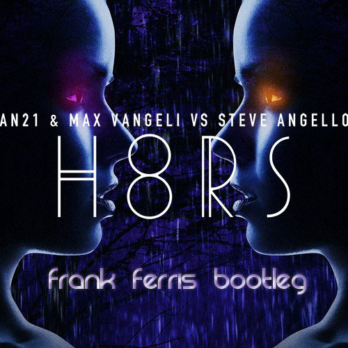 AN21 & Max Vangeli vs. Steve Angello - H8RS (Frank Ferris Bootleg) *Free download*