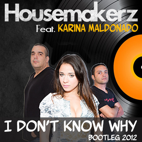 Moony - I Don't Know Why (Housemakerz Ft. Karina Maldonado Bootleg 2012)