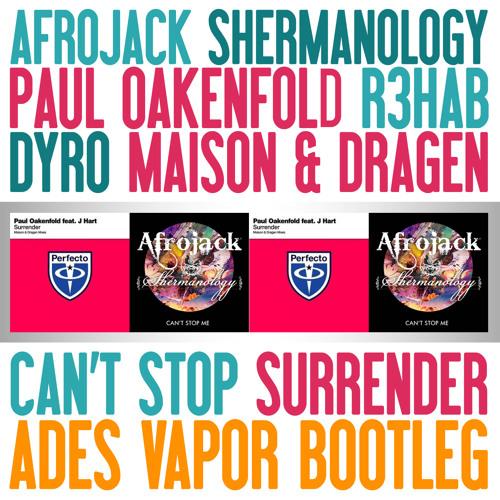 Paul Oakenfold Vs Afrojack & Shermanology - Can't Stop Surrender (Ades Vapor Bootleg)