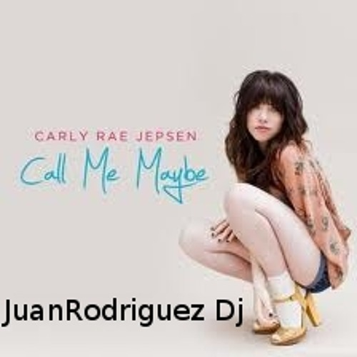 Carly Rae Jepsen - Call Me Maybe (JuanRodríguez DJ)
