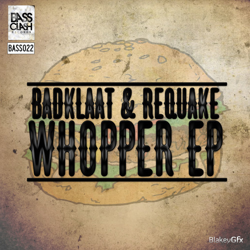 Badklaat & Requake - Whopper EP OUT NOW!!!!!!