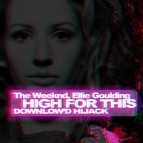 The Weeknd, Ellie Goulding - High For This (Downlow'd Hijack) (FREE DOWNLOAD)