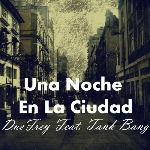 Una Noche En La Ciudad -- DueFrey Feat. Tank Bang