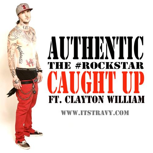 Authentic - Caught Up Ft. Clayton WIlliam