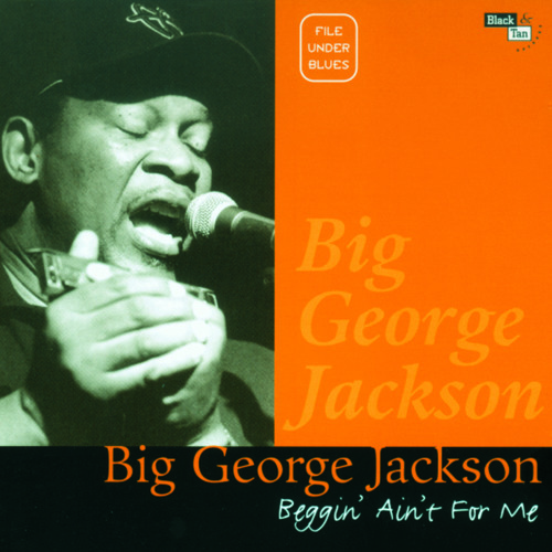 Beggin' Ain't for Me / Big George Jackson