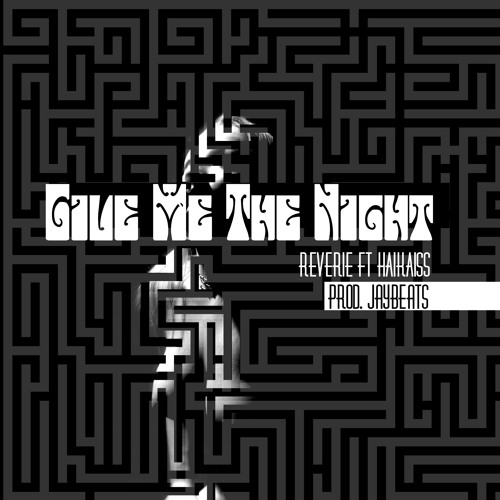 Reverie ft Haikaiss - Give Me The Nigh (Prod. Jaybeats)