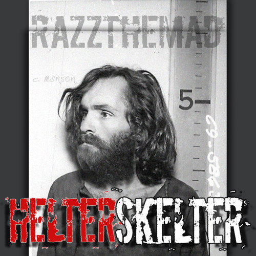"""""""Helter Skelter"""" (Radio Edit) - razzthemad feat. Charles Manson - 86 BPM"""