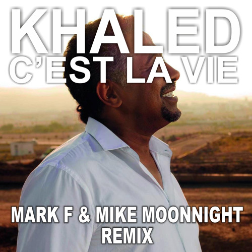 Cheb Khaled - C'est La Vie (Mark F & Mike Moonnight Remix)