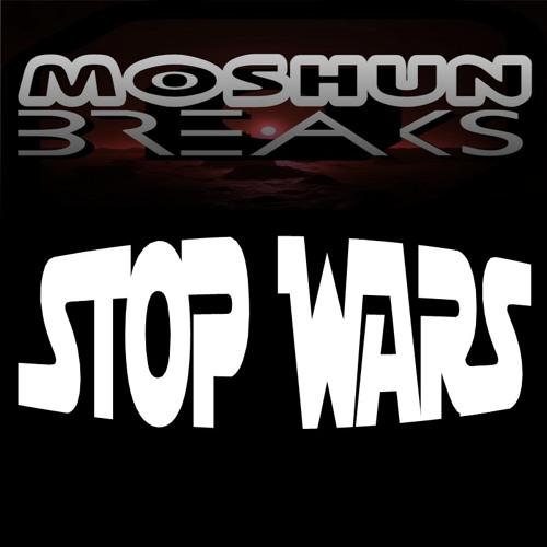 Moshun Breaks - Stop Wars