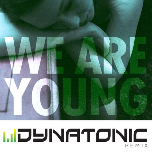 Fun ft. Janelle Monae - We Are Young (Dynatonic Remix)