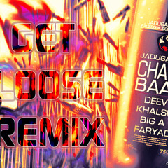 Chatrbaaz (Get Loose remix) - Jadugaran ft Deev, Khalse, Big A, Faryad -