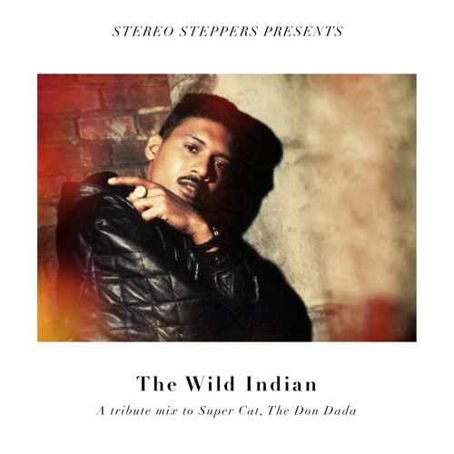 The Wild Indian - A tribute to Super Cat mix by Stereo Steppers