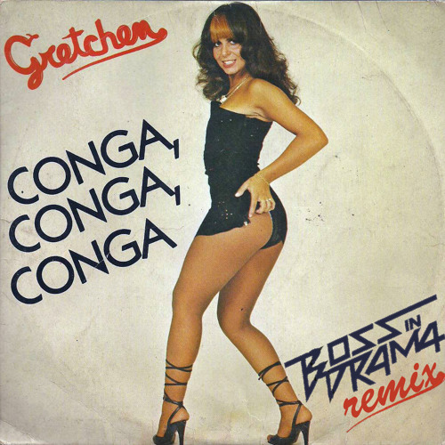 Gretchen - Conga (Boss in Drama Remix)