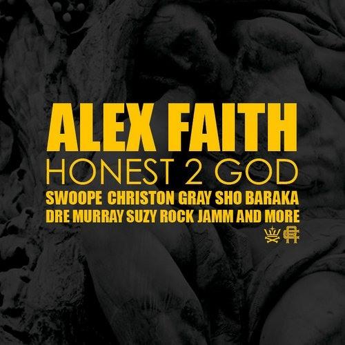 Alex Faith - Honest 2 God (feat. Christon Gray & Swoope)