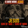 Jesus Son Of God Son Of Man A Man Name Jesus Sermon Series Mp3