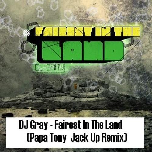 DJ Gray - Fairest In The Land (Papa Tony Jack Up Remix)