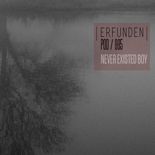 ERFUNDEN | Pod 005 | Never Existed Boy