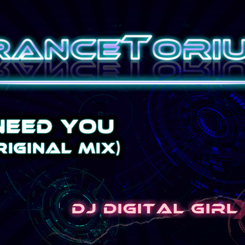 I need you - DJ Digital Girl (Original Mix)
