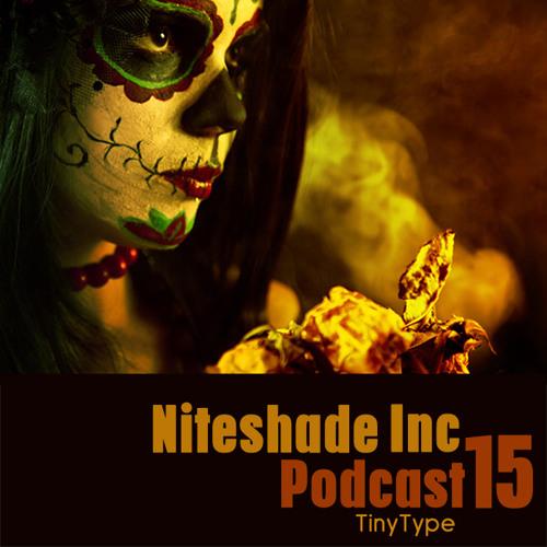Niteshade Inc Podcast 15: TinyType