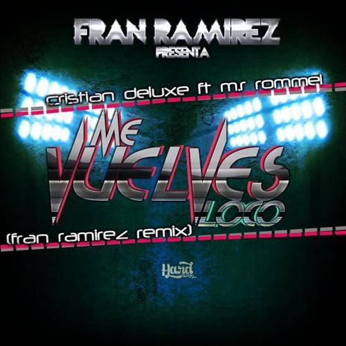 Cristian Deluxe Ft Mr. Rommel - Me Vuelves Loco (Fran Ramírez Remix)