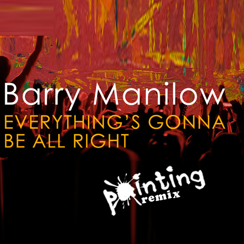 Barry Manilow - Everything's Gonna Be All Right (Painting Remix) *Remix Contest*