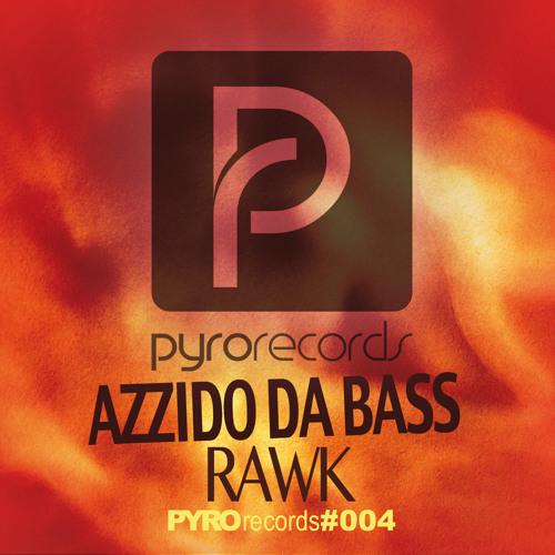 Azzido Da Bass - Rawk [Pyro #004]