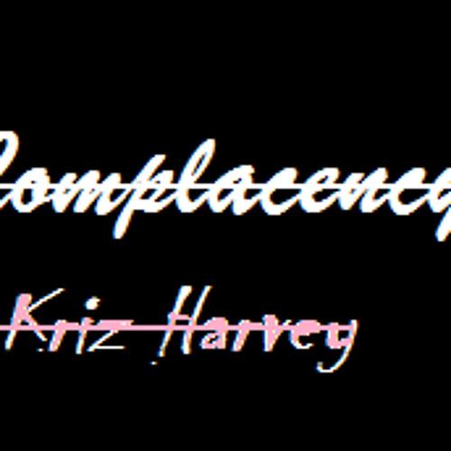 Kriz Harvey~ Complacency