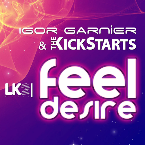 Igor Garnier & The Kickstarts Feat. Malena - Feel Desire (Radio Edit)