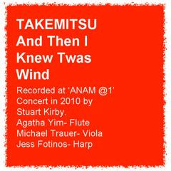 Takemitsu- And then I knew 'twas Wind