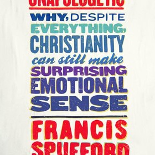 Francis Spufford: Unapologetic