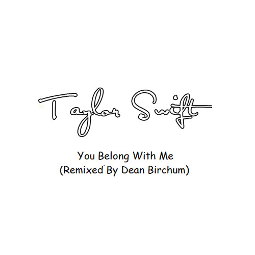 Taylor Swift - You Belong With Me (Remixed By Dean Birchum)