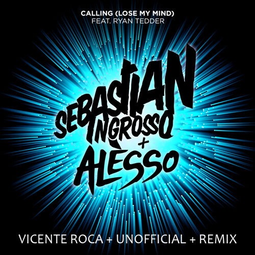 Sebastian Ingrosso, Alesso feat. R.Tedder - Calling (Lose my mind) (Vicente Roca Unofficial Remix)