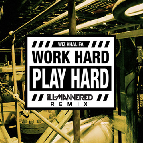 Wiz Khalifa - Work Hard Play Hard (ill-Mannered Remix)