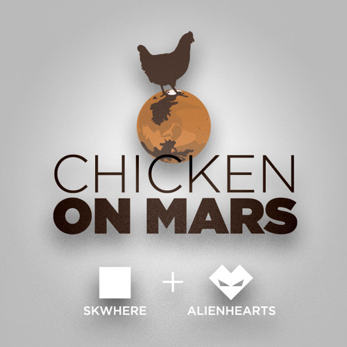 Chicken on Mars (Skwhere & Alienhearts collab)