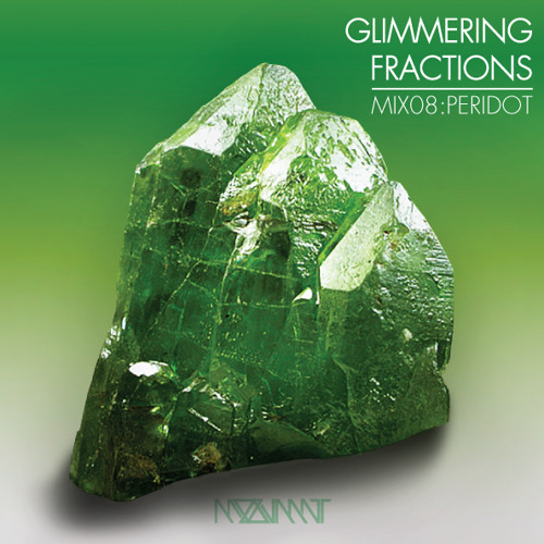 GLIMMERING FRACTIONS | MIX 08:PERIDOT