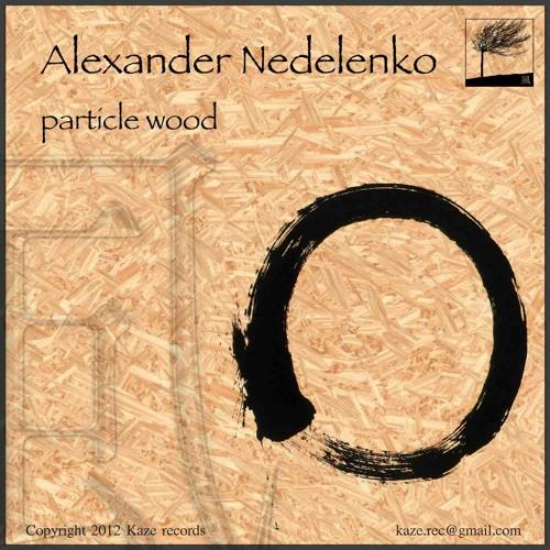 Alex Nedelenko - particle wood ep