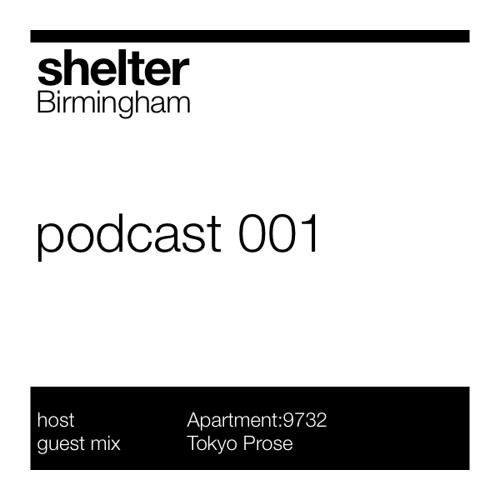 Shelter Birmingham Podcast 001 - Guest Mix by TOKYO PROSE