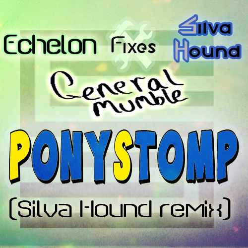 Echelon fixes Silva Hound - General Mumble: Ponystomp (Silva Hound remix)