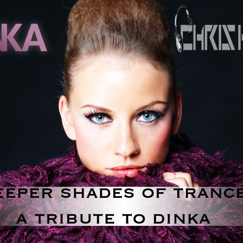 Deeper Shades Of Trance - The Tribute Series with Special Guest + Mix from DINKA