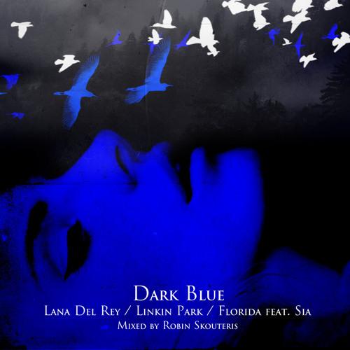 Robin Skouteris - Dark Blue (Lana Del Rey / Linkin Park / Florida feat Sia)