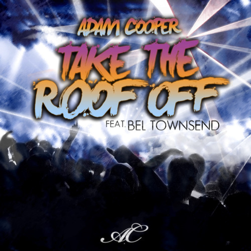 Adam Cooper feat. Bel Townsend - Take the roof off (King Size Monster Mounch remix) OUT NOW!