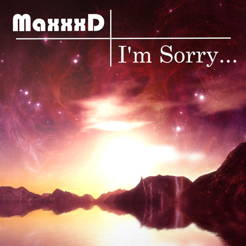 MaxxxD - I'm Sorry...(Original Mix) [Available]