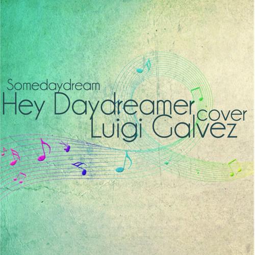 Hey Daydreamer (Somedaydream) Cover - Luigi Galvez
