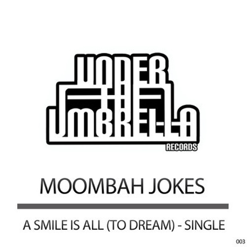 Moombah Jokes- A Smile Is All (To Dream)