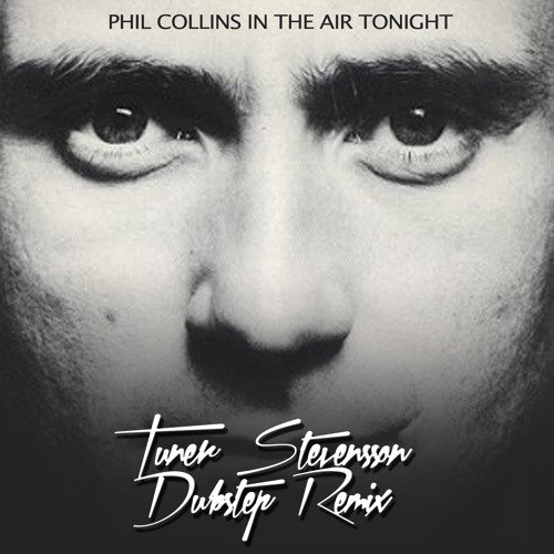 Phil Collins - In The Air Tonight (Tuner Stevensson Dubstep Remix)FREE 320 kbps DLOAD IN DESCRIPTION