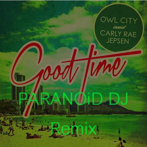 Owl City & Carly Rae Jepsen - Good Time (PARANOiD DJ Remix)