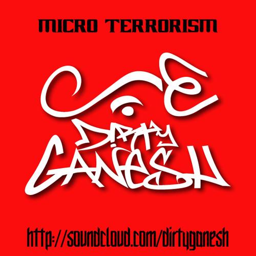 Dirty Ganesh - Micro-Terrorism! (Original Mix) Unmastered!